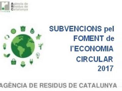 SUBVENCIONS PEL FOMENT DE L'ECONOMIA CIRCULAR 2017