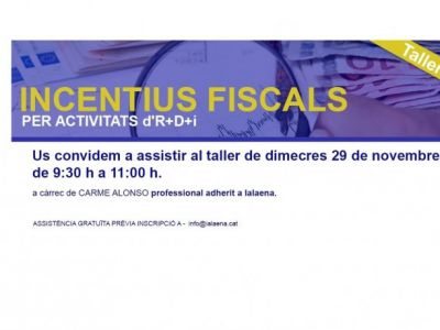 """TALLER """"INCENTIUS FISCALS PER A ACTIVITATS d'R+D+i"""""""